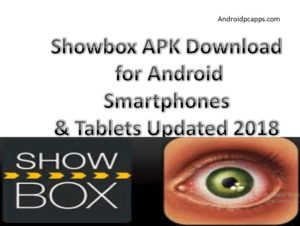 showbox apk download for android smartphones and tablets updated 2018