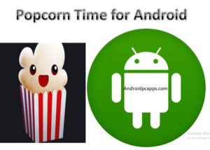 Popcorn Time for Android mobiles and tablets